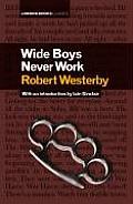 Wide Boys Never Work