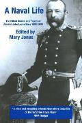 Naval Life: the Edited Diaries and Papers of Admiral John Locke Marx 1852-1939