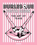 Burlesque Poster Design The Art Of Tease