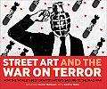 Street Art & the War on Terror How the Worlds Best Graffiti Artists Said No to the Iraq War
