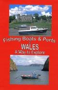 Fishing Boats and Ports of Wales: Wales a Way To Explore