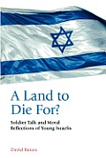A Land to Die For? Soldier Talk and Moral Reflections of Young Israelis