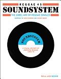 Reggae Soundsystem 45: The Label Art of Reggae Singles: A Visual History of Jamaican Reggae 1959-1979