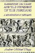Alexander the Great and the Conquest of the Persians: A Reconstruction of Cleitarchus