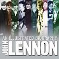 John Lennon The Illustrated Biography