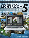 Adobe Photoshop Lightroom 5 - The Missing FAQ - Real Answers to Real Questions Asked by Lightroom Users