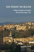 On Foot in Bath: Fifteen Walks Around a World Heritage City