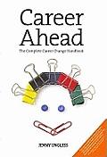 Career Ahead: the Complete Career Change Handbook