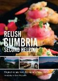 Relish Cumbria - Second Helping: Original Recipes From the Region's Finest Chefs