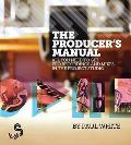 Producers Manual All You Need to Get Pro Recordings & Mixes in the Project Studio Second Edition