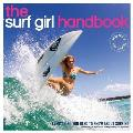 The Surf Girl Handbook: The Essential Guide for Surf Chicks, Everywhere! Second Edition