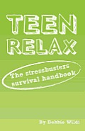 Teen Relax - The Stressbusters Survival Handbook