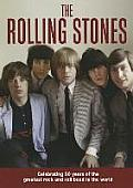 The Rolling Stones: Celebrating 50 Years of the Greatest Rock and Roll Band in the World