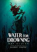 Water for Drowning
