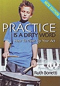 Practice Is a Dirty Word: How To Clean Up Your Act!