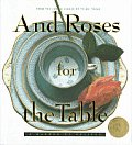& Roses for the Table A Garden of Recipes