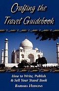 Crafting the Travel Guidebook How to Write Publish & Sell Your Travel Book