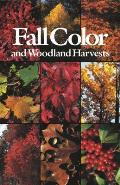 Fall Color and Woodland Harvests: A Guide to the More Colorful Fall Leaves and Fruits of the Eastern Forests
