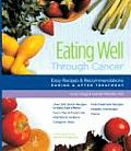Eating Well Through Cancer: Easy Recipes & Recommendations During & After Treatment Cover