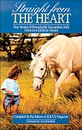 Straight from the Heart: True Stories of Remarkable Encounters with Once-In-A-Lifetime Horses