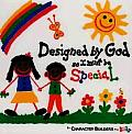Designed By God So I Must Be Special