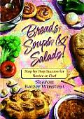 Breads, Soups, and Salads: Step-By-Step Success for Novice or Chef