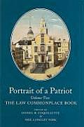 Portrait of a Patriot, Volume Two: The Major Political and Legal Papers of Josiah Quincy Junior: The Law Commonplace Book