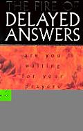 Fire of Delayed Answers Are You Waiting for Your Prayers to Be Answered
