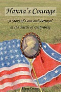 Hanna's Courage: A Story of Love and Betrayal at the Battle of Gettysburg