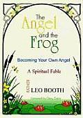 Angel & the Frog Becoming Your Own Angel a Spiritual Fable