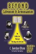 Beyond: Calvinism and Arminianism-rev, Exp and Up (3RD 12 Edition)