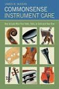 Commonsense Instrument Care: How to Look After Your Violin, Viola or Cello, and Bow