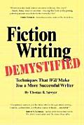 Fiction Writing Demystified Techniques That Will Make You a More Successful Writer