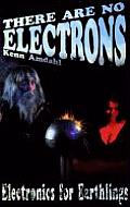 There Are No Electrons: Electronics for Earthlings Cover
