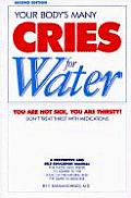Your Bodys Many Cries for Water A Preventive & Self Education Manual for Those Who Prefer to Adhere to the Logic of the Natural & the Simple in