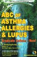 ABC of Asthma, Allergies & Lupus: Eradicate Asthma - Now! Cover