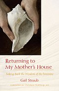 Returning to My Mother's House: Taking Back the Wisdom of the Feminine Cover