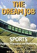 Dream Job Sports $port$ Publicity Promotion & Marketing 3rd Edition