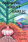 Growing Great Garlic The Definitive Guide for Organic Gardeners & Small Farmers