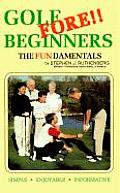 Golf Fore Beginners: The Fundamentals