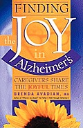 Finding the Joy in Alzheimer's: Caregivers Share the Joyful Times Cover