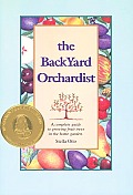 Backyard Orchardist: A Complete Guide to Growing Fruit Trees in the Home Garden Cover