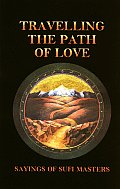 Travelling the Path of Love Sayings of Sufi Masters