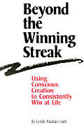 Beyond the Winning Streak Using Conscious Creation to Consistently Win at Life