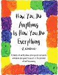How You Do Anything Is How You Do Everything A Workbook