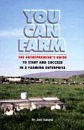 You Can Farm: The Entrepreneur's Guide to Start and Succeed in a Farm Enterprise Cover