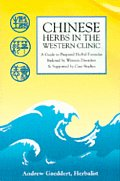 Chinese Herbs in the Western Clinic: A Guide to Prepared Herbal Formulas Indexed by Western Disorders & Supported by Case Studies Cover