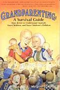 Grandparenting A Survival Guide How Bett