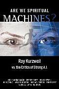 Are We Spiritual Machines Ray Kurzweil Vs the Critics of Strong AI