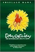 Dandelion The Extraordinary Life of a Misfit